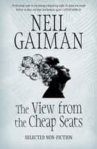 The View from the Cheap Seats - Selected Nonfiction ebook by Neil Gaiman