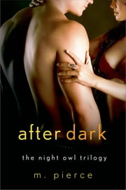 After Dark - The Night Owl Trilogy ebook by M. Pierce