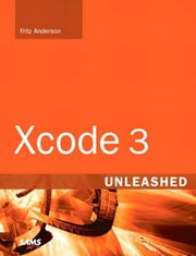 Xcode 3 Unleashed ebook by Anderson, Fritz