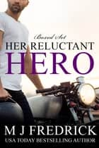 Her Reluctant Hero - A Romantic Suspense Boxed Set ebook by MJ Fredrick