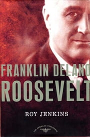 Franklin Delano Roosevelt - The American Presidents Series: The 32nd President, 1933-1945 ebook by Roy Jenkins,Arthur M. Schlesinger
