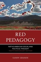 Red Pedagogy - Native American Social and Political Thought ebook by Sandy Grande