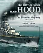 The Battlecruiser HMS Hood - An Illustrated Biography, 1916–1941 ebook by Bruce Taylor
