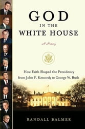 God in the White House: A History ebook by Randall Balmer
