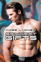 Spindrift Gifts ebook by Aidee Ladnier