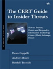 The CERT Guide to Insider Threats - How to Prevent, Detect, and Respond to Information Technology Crimes (Theft, Sabotage, Fraud) ebook by Dawn M. Cappelli,Andrew P. Moore,Randall F. Trzeciak