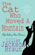 The Cat Who Moved a Mountain (The Cat Who… Mysteries, Book 13) - An enchanting feline crime novel for cat lovers everywhere ebook by Lilian Jackson Braun