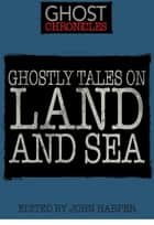 Ghostly Tales on Land and Sea ebook by John Harper