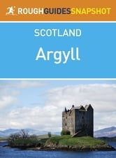 Argyll Rough Guides Snapshot Scotland (includes Loch Fyne, Mull, Bute, Arran, Islay and Jura, Staffa, Iona and Colonsay) ebook by Rob Humphreys,Donald Reid