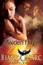 Maiden Flight ebook by Bianca D'Arc