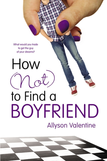 How (Not) to Find a Boyfriend eBook by Allyson Valentine