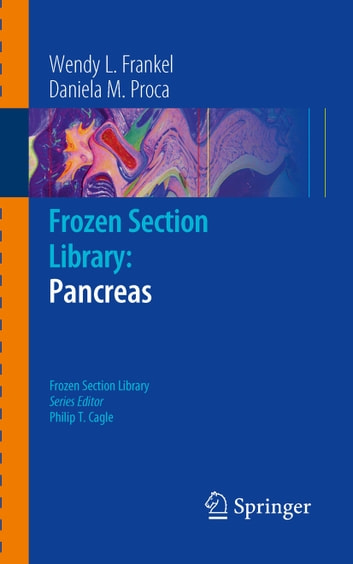 Frozen Section Library: Pancreas ebook by Wendy L. Frankel,Daniela M. Proca,Philip T. Cagle