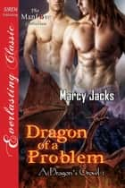 Dragon of a Problem ebook by Marcy Jacks