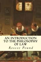 An Introduction to the Philosophy of Law ebook by Roscoe Pound