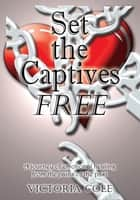 Set the Captives Free ebook by Victoria Cole