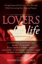 Lovers for Life (Updated Edition) - Strengthening and Preserving Your Marriage While Discovering Your Plan and Purpose ebook by Kenneth C. Musko, Dr. Gary Chapman, Karolyn Chapman,...