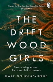 The Driftwood Girls ebook by Mark Douglas-Home
