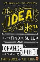 The Idea in You eBook par How to Find It, Build It, and Change Your Life