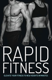 Rapid Fitness - Elevate Your Fitness to New Heights in Minutes ebook by Zen Martinoli