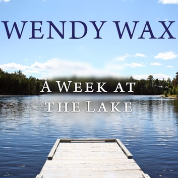 A Week at the Lake audiobook by Wendy Wax
