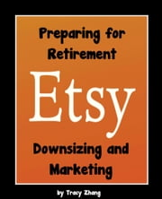 Preparing for Retirement: Downsizing and Marketing ebook by Tracy Zhang