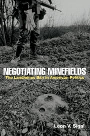 Negotiating Minefields - The Landmines Ban in American Politics ebook by Leon V. Sigal