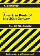 CliffsNotes on American Poets of the 20th Century ebook by Mary Ellen Snodgrass