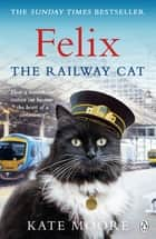 Felix the Railway Cat eBook by Kate Moore