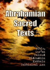 Abrahamian Sacred Texts: The Bible, Qur'an, Talmud, Midrashim, Kabbala, Rabbinical Ana - The Ultimate Library Collection, part 1 ebook by The Bible,Quran,Talmud