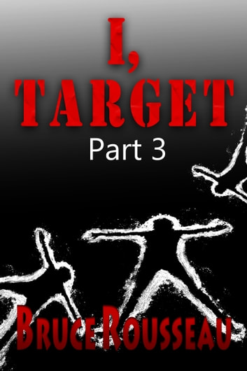 I, Target (Part 3) ebook by Bruce Rousseau