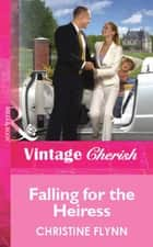 Falling for the Heiress (Mills & Boon Vintage Cherish) eBook by Christine Flynn