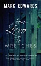 From Zero to Wretches ebook by Mark Edwards