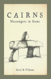 Cairns - Messengers in Stone ebook by David Williams