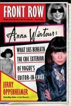 Front Row - Anna Wintour: The Cool Life and Hot Times of Vogue's Editor in Chief ebook by Jerry Oppenheimer