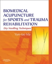 Biomedical Acupuncture for Sports and Trauma Rehabilitation - Dry Needling Techniques ebook by Yun-tao Ma