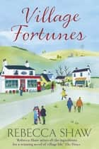 Village Fortunes eBook by Rebecca Shaw