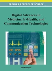 Digital Advances in Medicine, E-Health, and Communication Technologies ebook by Joel J.P.C. Rodrigues
