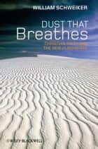 Dust that Breathes - Christian Faith and the New Humanisms ebook by William Schweiker