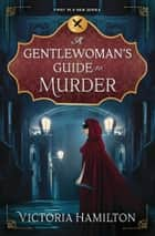 A Gentlewoman's Guide to Murder ebook by Victoria Hamilton