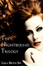 The Nightbound Trilogy ebook by Leila Bryce Sin
