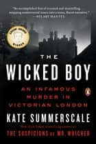 The Wicked Boy - An Infamous Murder in Victorian London ebook by Kate Summerscale