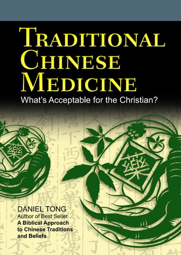 Traditional Chinese Medicine - What's Right for the Christian? ebook by Daniel Tong