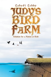 JUDY'S BIRD FARM - GODLY SOLUTION FOR A NATION AT RISK ebook by Lahadi Lebby