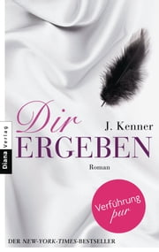 Dir ergeben - Roman ebook by J. Kenner, Christiane Burkhardt