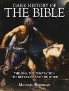 Dark History of the Bible ebook by Michael Kerrigan