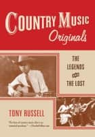 Country Music Originals - The Legends and the Lost ebook by Tony Russell