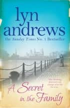 A Secret in the Family - One shocking discovery can change your life forever... ebook by Lyn Andrews