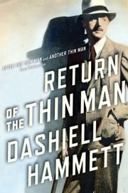 Return of the Thin Man - Two never-before-published novellas featuring Nick & Nora Charles ebook by Dashiell Hammett,Richard Layman,Julie M. Rivett