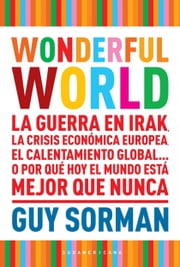 Wonderful world - La guerra en Irak, la crisis económica europea, el calentamientos globalo por q ebook by Guy Sorman