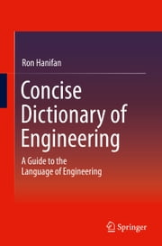 Concise Dictionary of Engineering - A Guide to the Language of Engineering ebook by Ron Hanifan